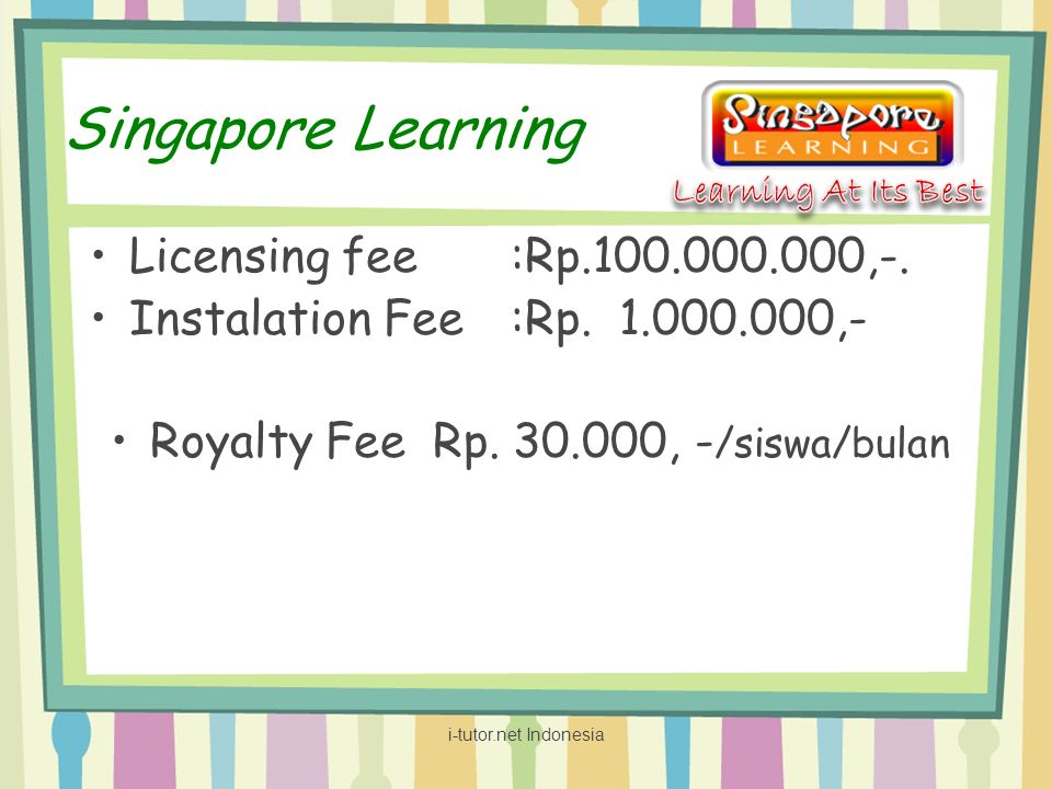 Singapore Learning Licensing fee:Rp.100.000.000,-.