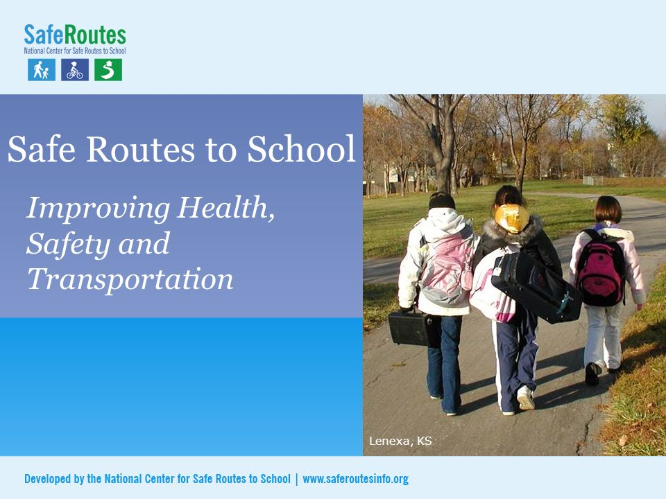 Safe Routes to School Improving Health, Safety and Transportation Lenexa, KS