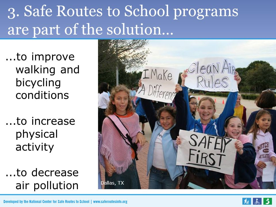 3. Safe Routes to School programs are part of the solution…...to improve walking and bicycling conditions...to increase physical activity...to decreas