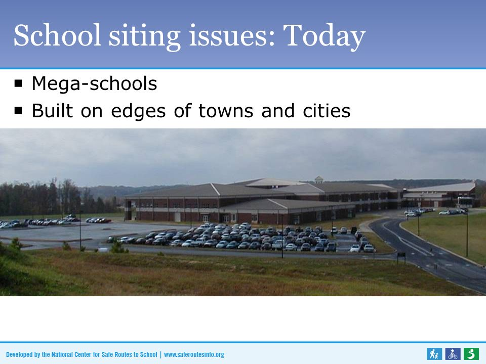 School siting issues: Today Mega-schools Built on edges of towns and cities