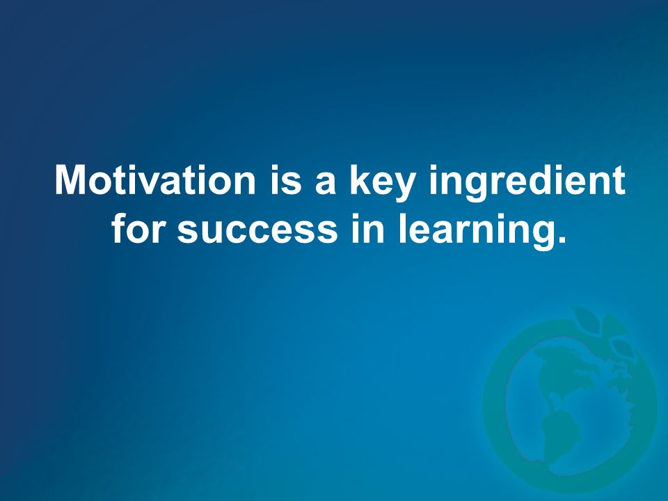 Motivation is a key ingredient for success in learning.
