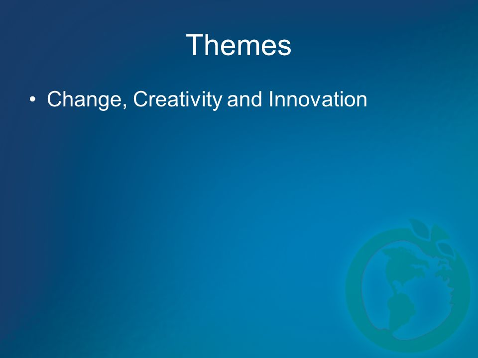 Themes Change, Creativity and Innovation