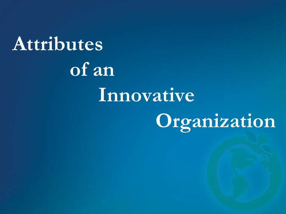 Attributes of an Innovative Organization