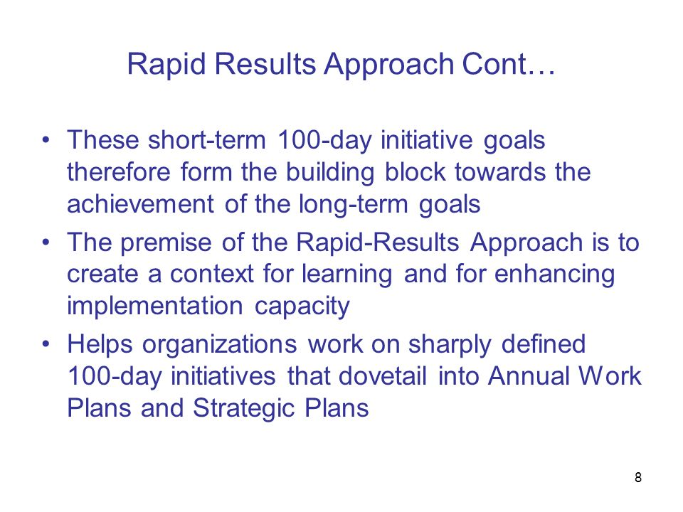8 Rapid Results Approach Cont… These short-term 100-day initiative goals therefore form the building block towards the achievement of the long-term go