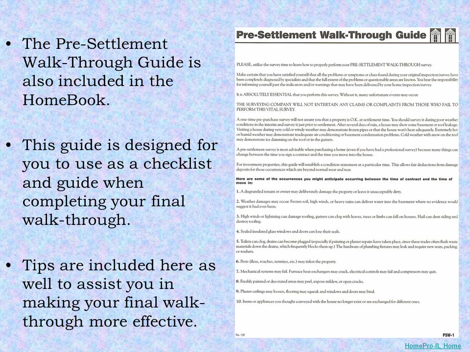 The Pre-Settlement Walk-Through Guide is also included in the HomeBook. This guide is designed for you to use as a checklist and guide when completing