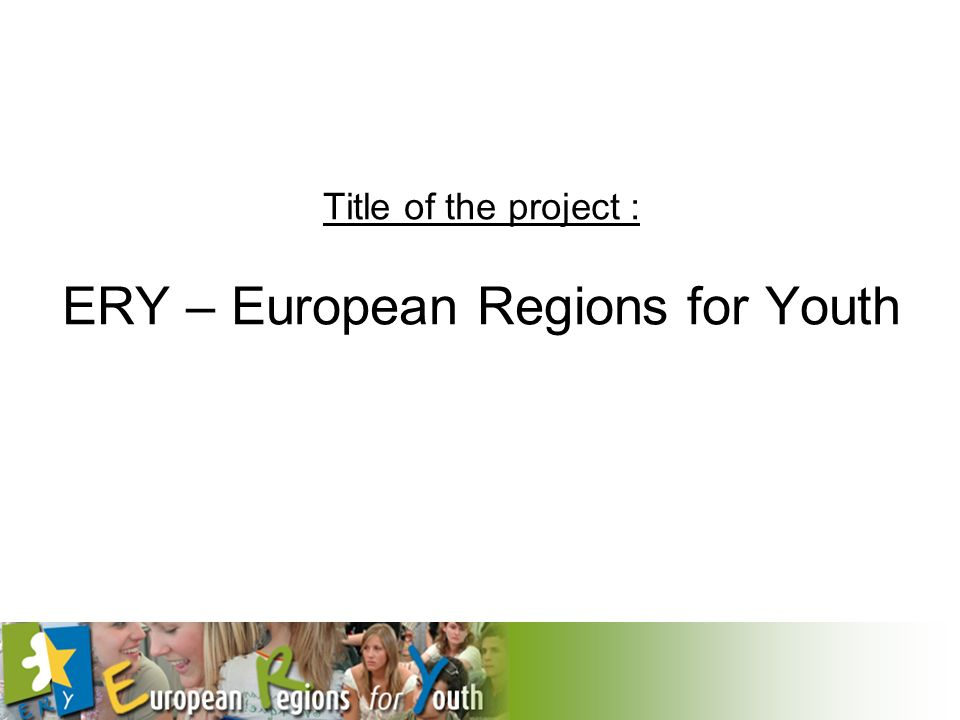 Title of the project : ERY – European Regions for Youth