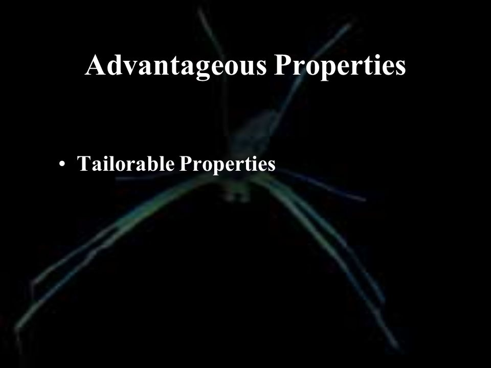 Advantageous Properties Tailorable Properties