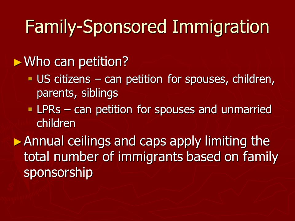 Family-Sponsored Immigration Who can petition. Who can petition.