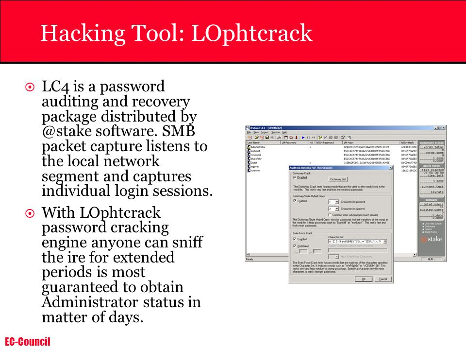 EC-Council Hacking Tool: LOphtcrack LC4 is a password auditing and recovery package distributed by @stake software. SMB packet capture listens to the