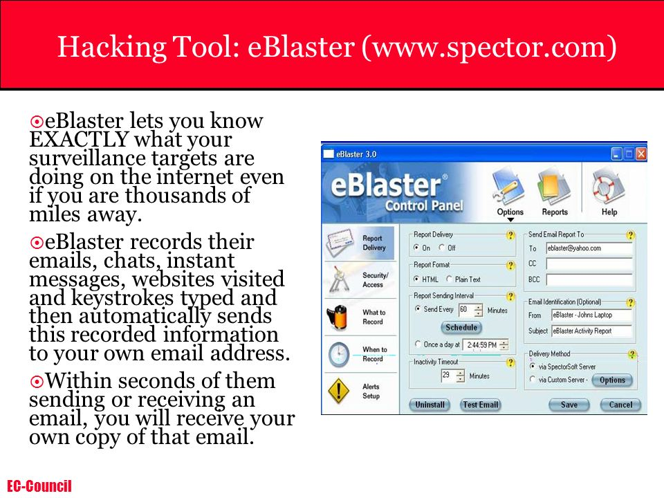 EC-Council Hacking Tool: eBlaster (www.spector.com) eBlaster lets you know EXACTLY what your surveillance targets are doing on the internet even if yo