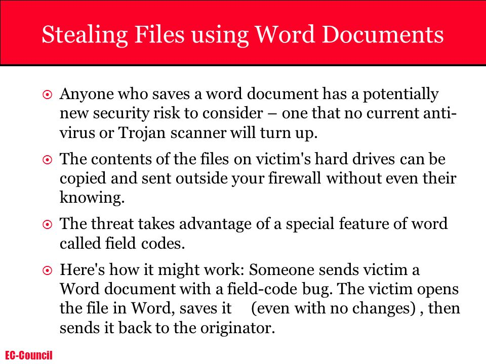 EC-Council Stealing Files using Word Documents Anyone who saves a word document has a potentially new security risk to consider – one that no current