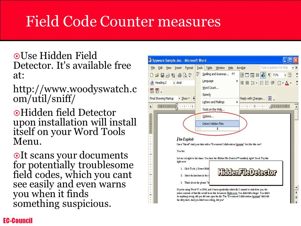 EC-Council Field Code Counter measures Use Hidden Field Detector. It's available free at: http://www.woodyswatch.c om/util/sniff/ Hidden field Detecto