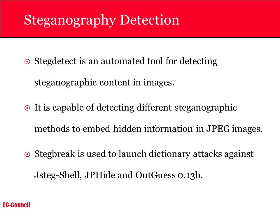 EC-Council Steganography Detection Stegdetect is an automated tool for detecting steganographic content in images. It is capable of detecting differen