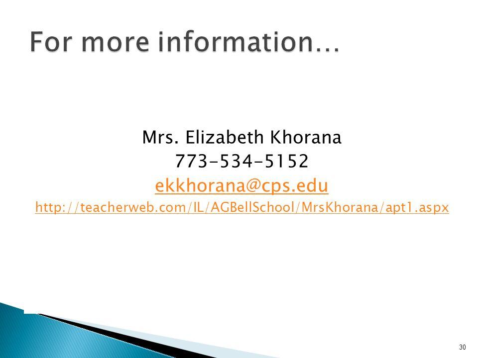 30 Mrs. Elizabeth Khorana 773-534-5152 ekkhorana@cps.edu http://teacherweb.com/IL/AGBellSchool/MrsKhorana/apt1.aspx