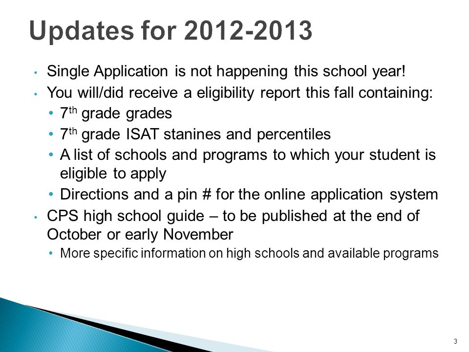 3 Single Application is not happening this school year! You will/did receive a eligibility report this fall containing: 7 th grade grades 7 th grade I