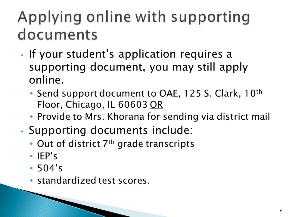 If your students application requires a supporting document, you may still apply online. Send support document to OAE, 125 S. Clark, 10 th Floor, Chic