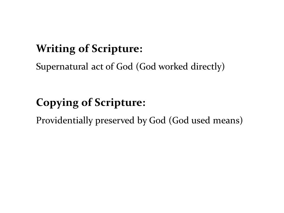 Writing of Scripture: Supernatural act of God (God worked directly) Copying of Scripture: Providentially preserved by God (God used means)