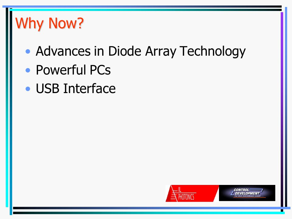 Why Now? Advances in Diode Array Technology Powerful PCs USB Interface