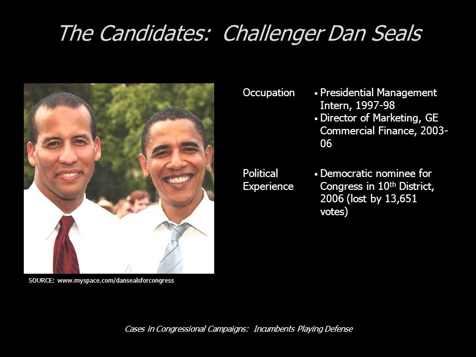 Cases in Congressional Campaigns: Incumbents Playing Defense The Candidates: Challenger Dan Seals Occupation Presidential Management Intern, 1997-98 D