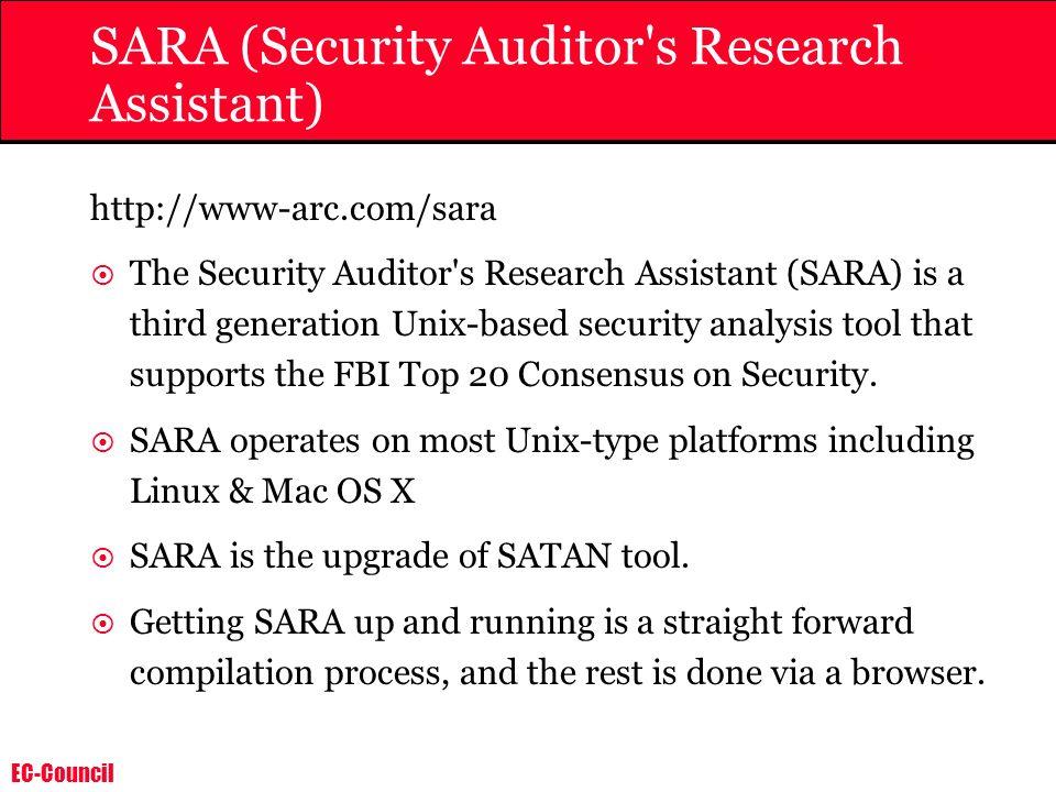 EC-Council SARA (Security Auditor's Research Assistant) http://www-arc.com/sara The Security Auditor's Research Assistant (SARA) is a third generation