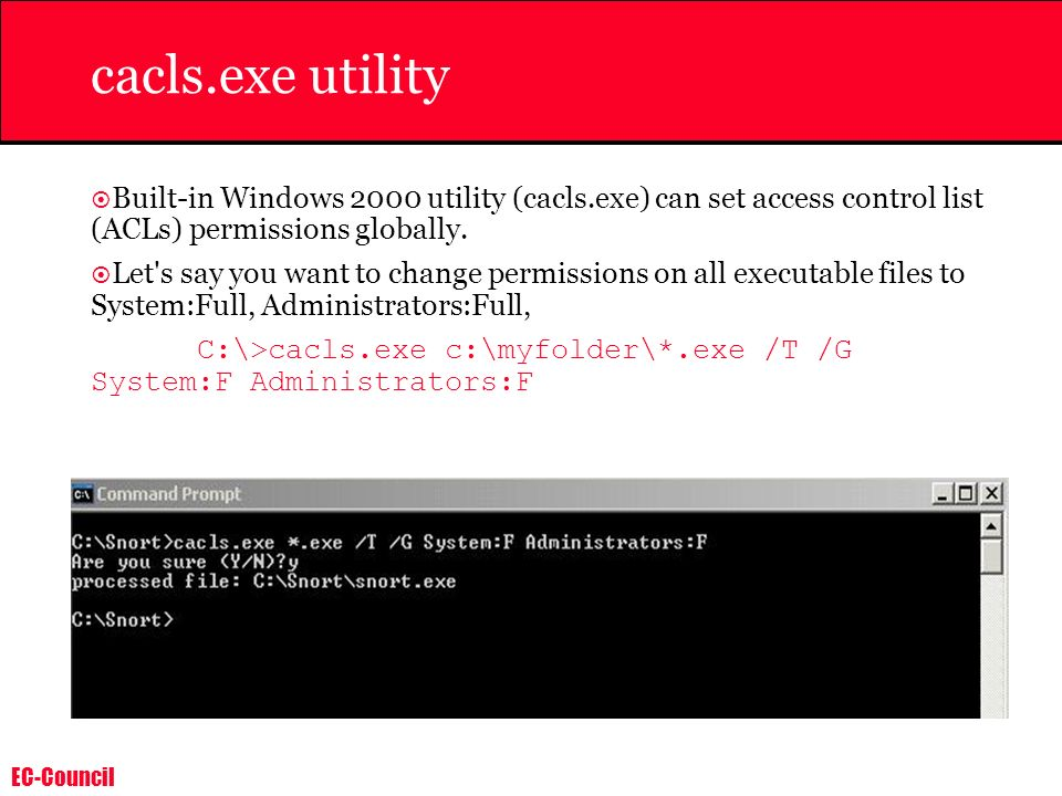 EC-Council cacls.exe utility Built-in Windows 2000 utility (cacls.exe) can set access control list (ACLs) permissions globally. Let's say you want to