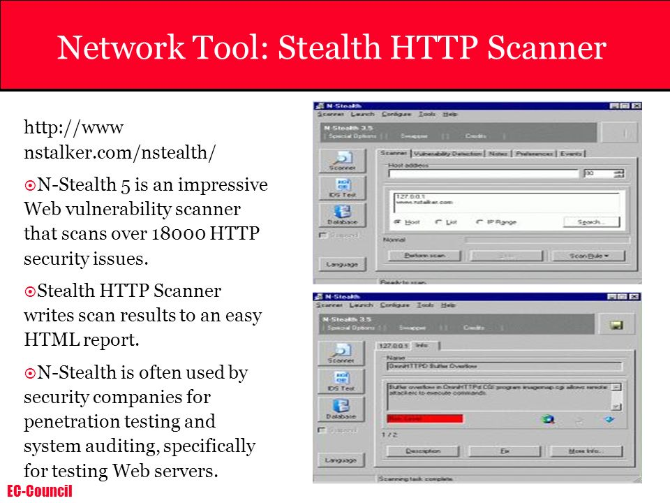 EC-Council Network Tool: Stealth HTTP Scanner http://www nstalker.com/nstealth/ N-Stealth 5 is an impressive Web vulnerability scanner that scans over