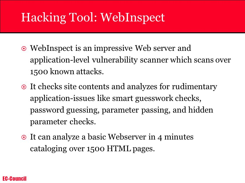 EC-Council Hacking Tool: WebInspect WebInspect is an impressive Web server and application-level vulnerability scanner which scans over 1500 known att