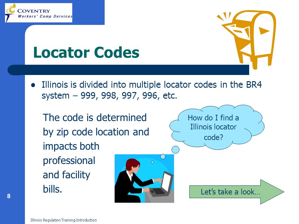 8 Illinois Regulation Training-Introduction Locator Codes Illinois is divided into multiple locator codes in the BR4 system – 999, 998, 997, 996, etc.