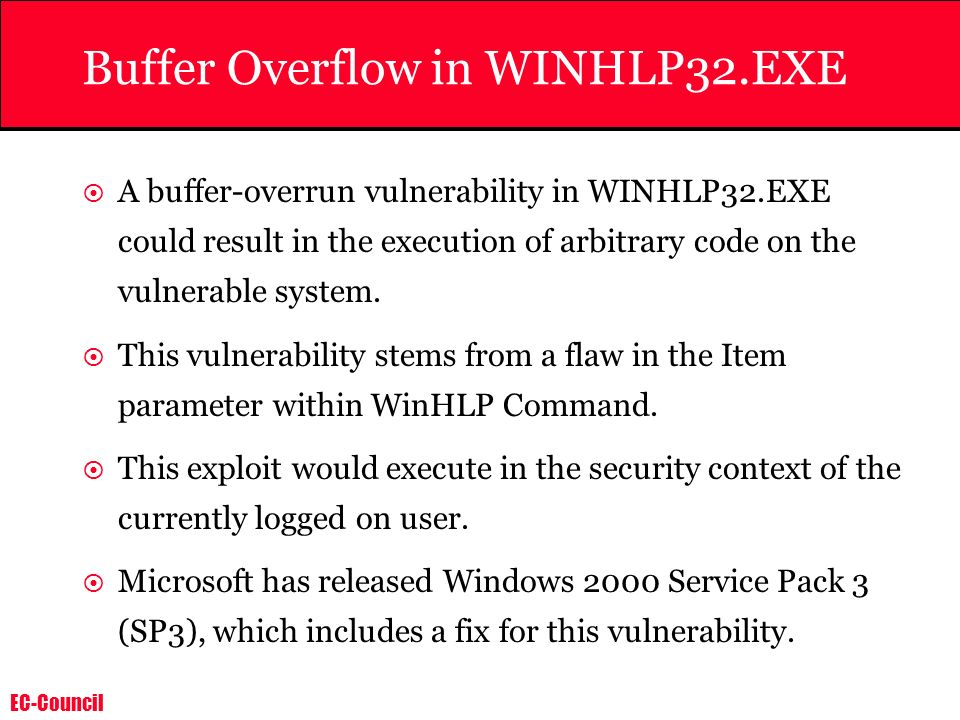 EC-Council Buffer Overflow in WINHLP32.EXE A buffer-overrun vulnerability in WINHLP32.EXE could result in the execution of arbitrary code on the vulne