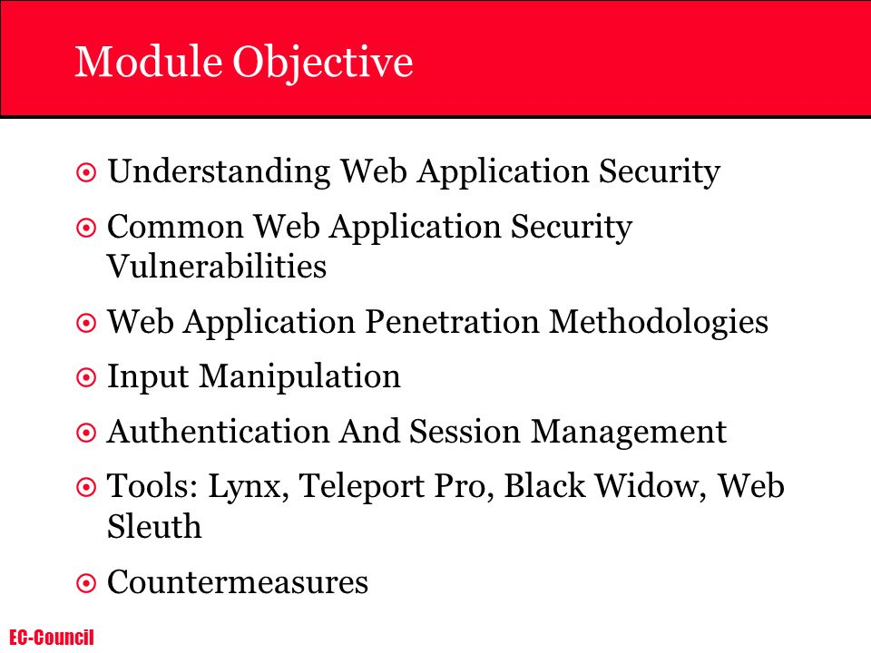 EC-Council Module Objective Understanding Web Application Security Common Web Application Security Vulnerabilities Web Application Penetration Methodo