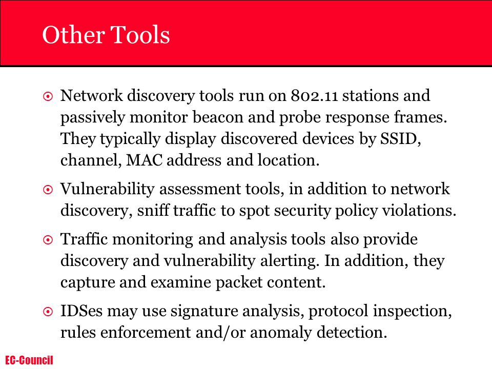 EC-Council Other Tools Network discovery tools run on 802.11 stations and passively monitor beacon and probe response frames. They typically display d