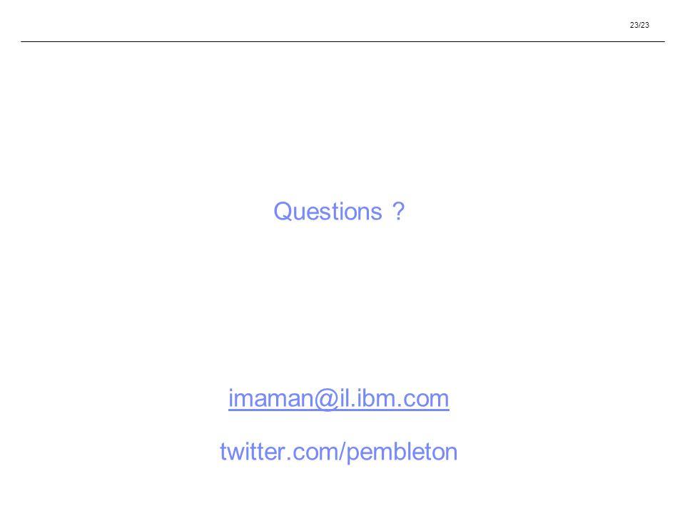23/23 Questions ? imaman@il.ibm.com twitter.com/pembleton imaman@il.ibm.com