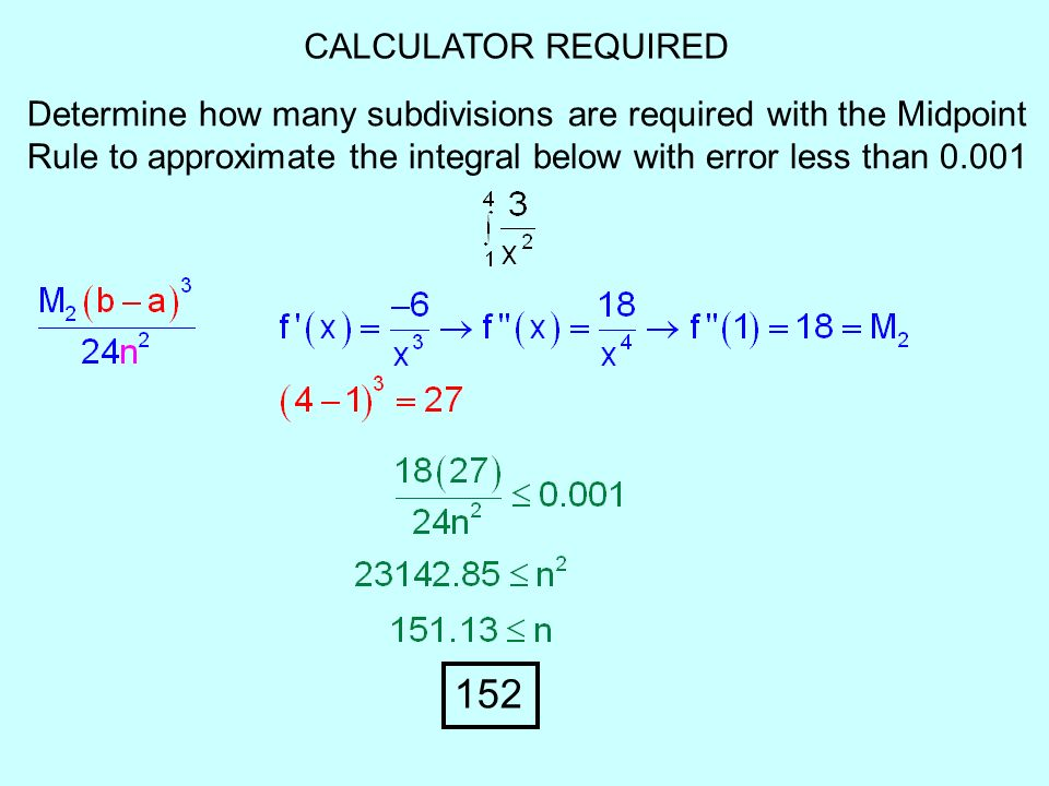 CALCULATOR REQUIRED Determine how many subdivisions are required with the Midpoint Rule to approximate the integral below with error less than 0.001 1