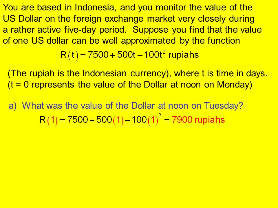 You are based in Indonesia, and you monitor the value of the US Dollar on the foreign exchange market very closely during a rather active five-day per