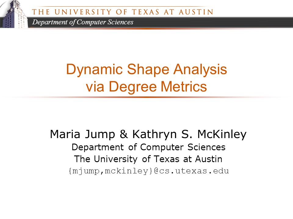 Department of Computer Sciences Dynamic Shape Analysis via Degree Metrics Maria Jump & Kathryn S.