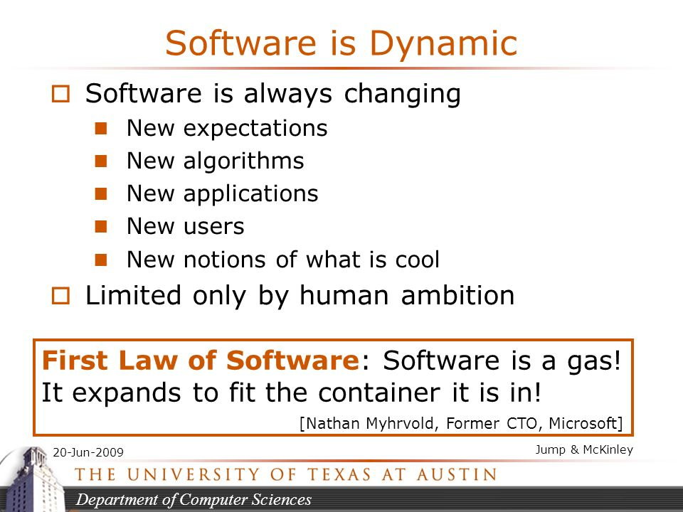 Department of Computer Sciences 20-Jun-2009 Jump & McKinley Software is Dynamic Software is always changing New expectations New algorithms New applic