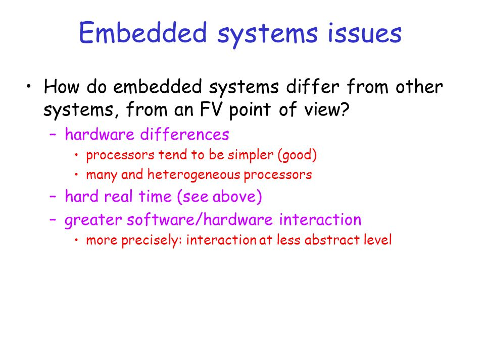 Embedded systems issues How do embedded systems differ from other systems, from an FV point of view.