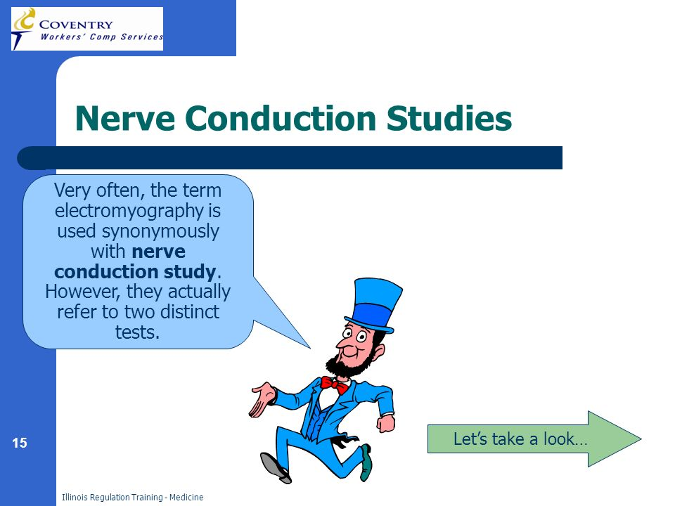 15 Illinois Regulation Training - Medicine Nerve Conduction Studies Lets take a look… Very often, the term electromyography is used synonymously with