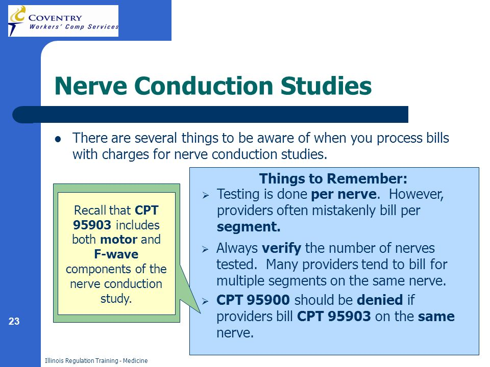 23 Illinois Regulation Training - Medicine Nerve Conduction Studies There are several things to be aware of when you process bills with charges for ne