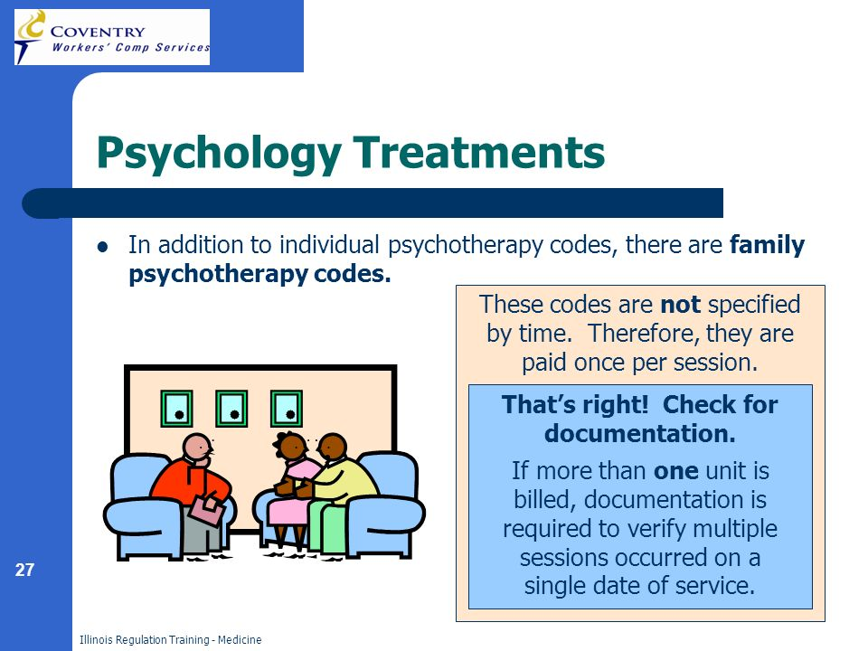 27 Illinois Regulation Training - Medicine Psychology Treatments In addition to individual psychotherapy codes, there are family psychotherapy codes.