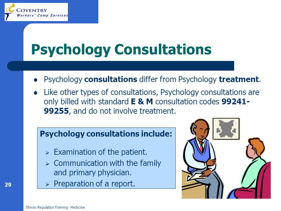 29 Illinois Regulation Training - Medicine Psychology Consultations Psychology consultations differ from Psychology treatment.
