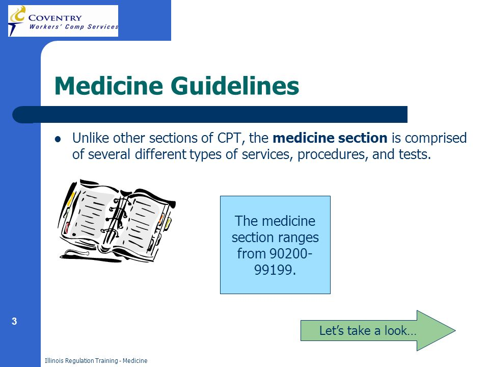 3 Illinois Regulation Training - Medicine Medicine Guidelines Unlike other sections of CPT, the medicine section is comprised of several different typ