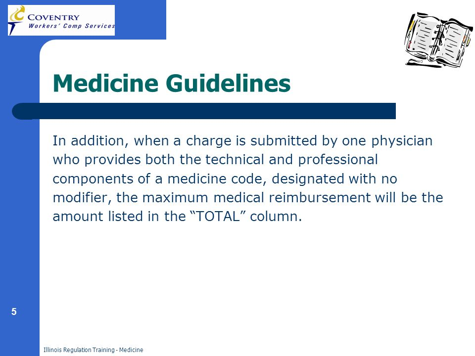 5 Illinois Regulation Training - Medicine Medicine Guidelines In addition, when a charge is submitted by one physician who provides both the technical