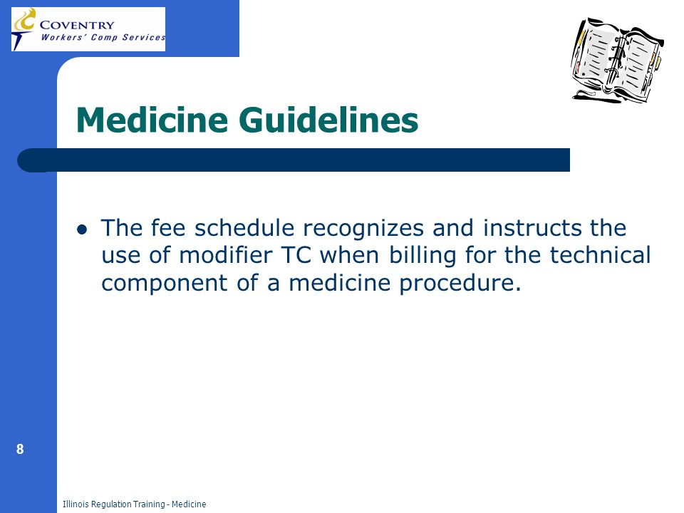 8 Illinois Regulation Training - Medicine Medicine Guidelines The fee schedule recognizes and instructs the use of modifier TC when billing for the te