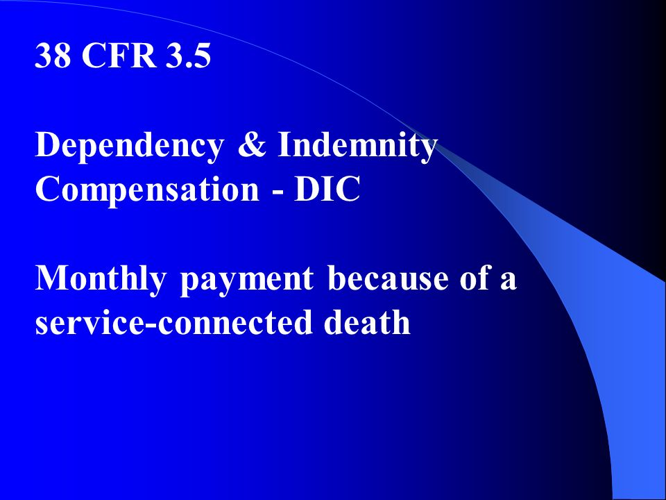38 CFR 3.5 Dependency & Indemnity Compensation - DIC Monthly payment because of a service-connected death