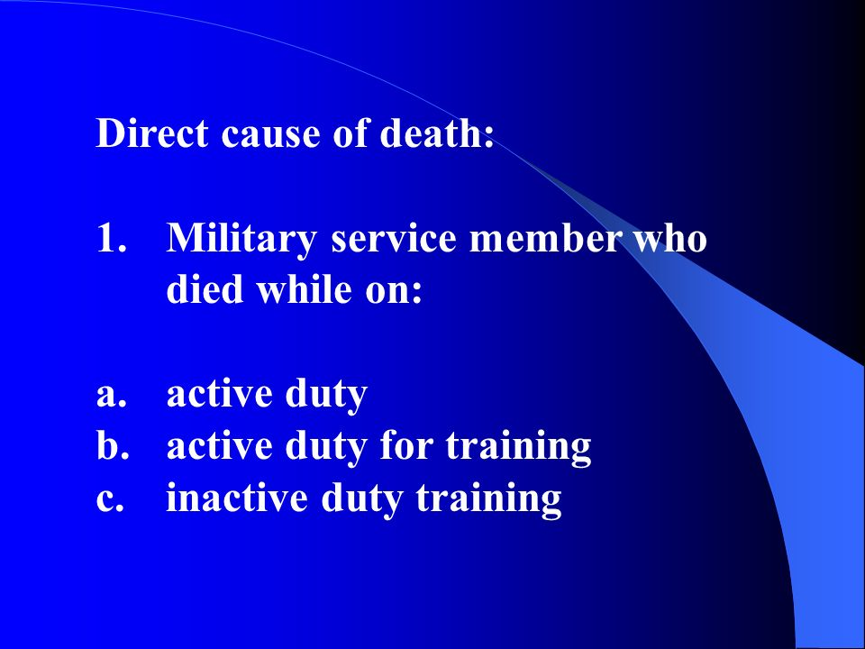 2.Veteran whose death resulted from a service-related injury or disease as the principle cause of death – immediate or underlying cause