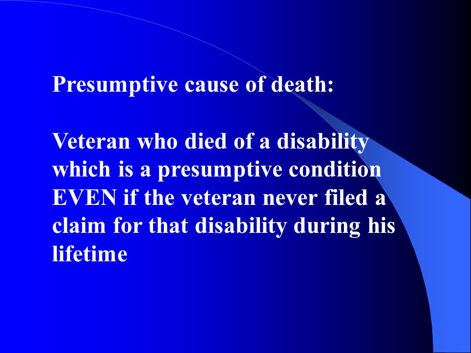 Presumptive cause of death: Veteran who died of a disability which is a presumptive condition EVEN if the veteran never filed a claim for that disability during his lifetime