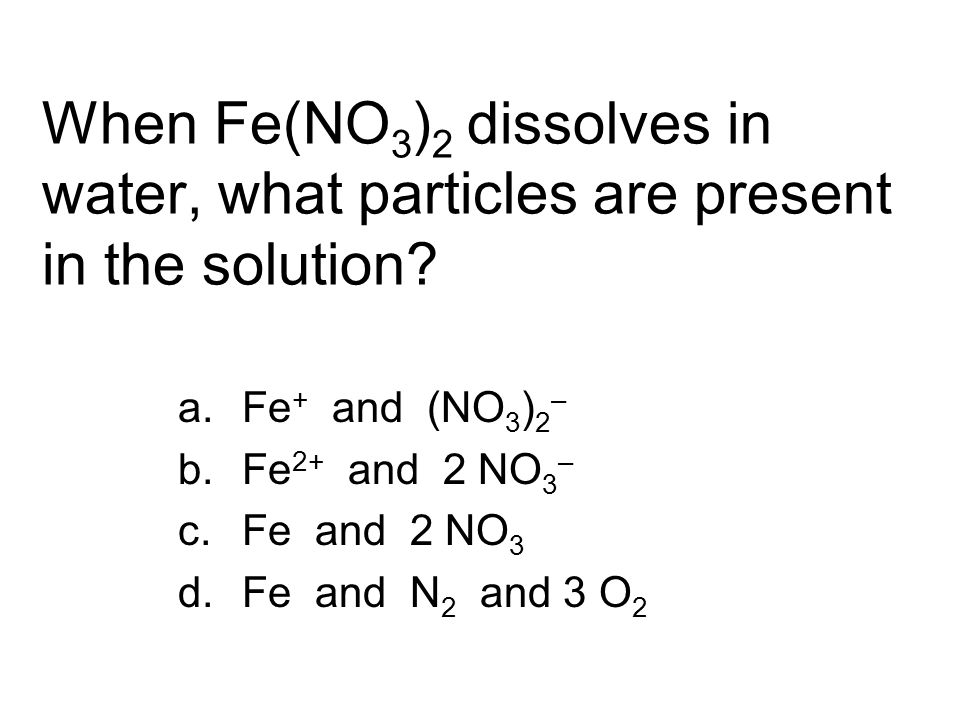 When Fe(NO 3 ) 2 dissolves in water, what particles are present in the solution.