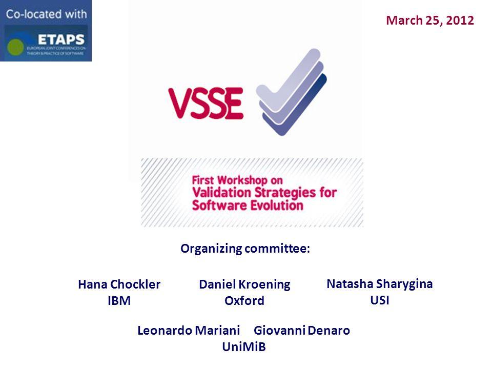 March 25, 2012 Organizing committee: Hana Chockler IBM Daniel Kroening Oxford Natasha Sharygina USI Leonardo Mariani Giovanni Denaro UniMiB